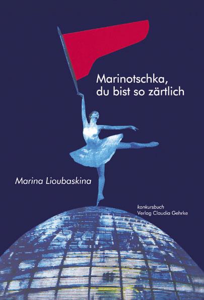 "Marina Lioubaskina ""Marinotschka, du bist so zärtlich"" (Cover) // www.konkursbuch.com"